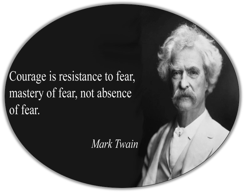 black and white picture of mark twain with his famous quote, Courage is resistance to fear, master of fear, not absence of fear.