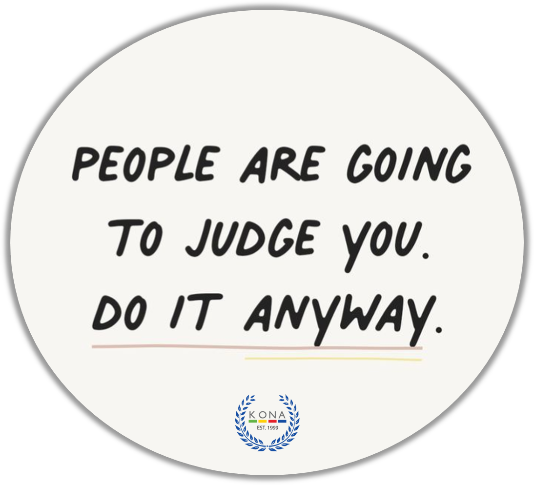 quote in a circle People Are GoingTo Judge You. Do It Anyway.