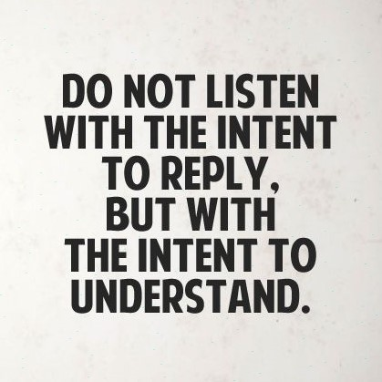 quote saying do not listen with intent to reply but with the intent to understand